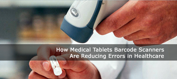 How Medical Tablets Barcode Scanners Are Reducing Errors in Healthcare