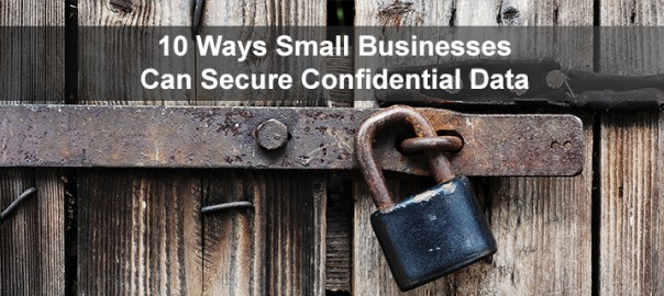 10 Ways Small Businesses Can Secure Confidential Data