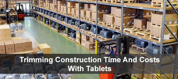 Trimming Construction Time And Costs With Tablets