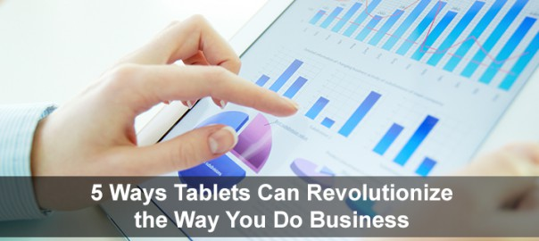 5 Ways Tablets Can Revolutionize the Way You Do Business