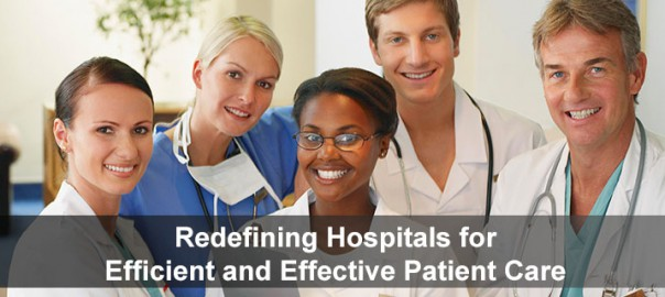 Redefining Hospitals for Efficient and Effective Patient Care