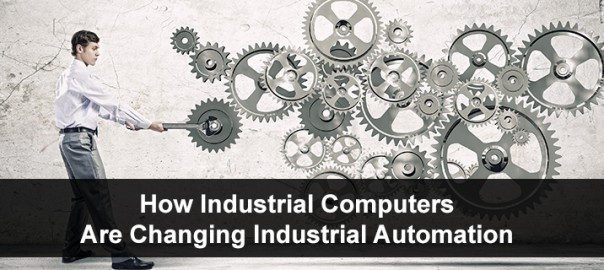 How Industrial Computers Are Changing Industrial Automation