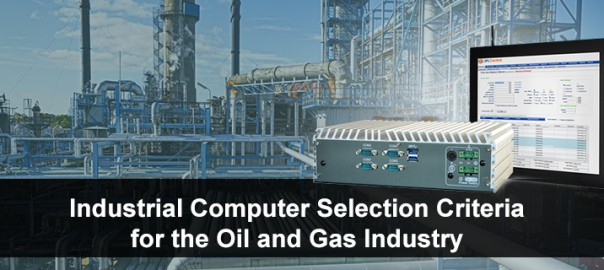 Industrial Computer Selection Criteria for the Oil and Gas Industry