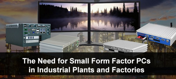 The Need for Small Form Factor PCs in Industrial Plants and Factories