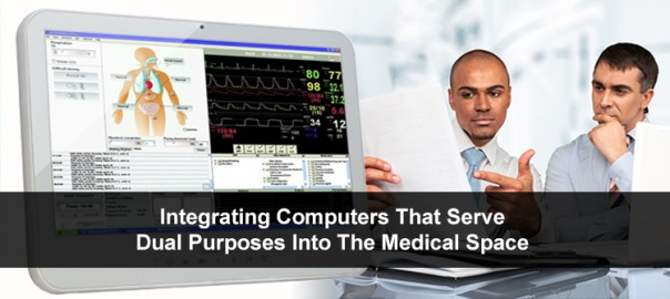 Integrating Computers That Serve Dual Purposes Into The Medical Space