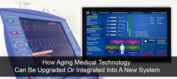 How Aging Medical Technology Can Be Upgraded Or Integrated Into A New System
