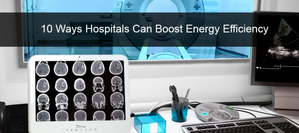 10 Ways Hospitals Can Boost Energy Efficiency