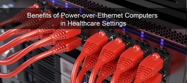Benefits of Power-over-Ethernet Computers in Healthcare Settings